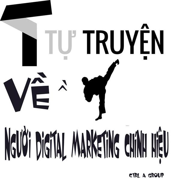 Tự truyện về người Digital Marketing chính hiệu
